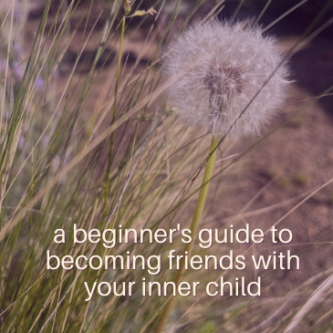 """dandelion with text: """"a beginner's guide to becoming friends with your inner child"""""""